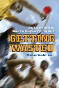 Getting Wasted: Why College Students Drink Too Much and Party So Hard Cover