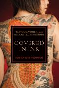 Covered in Ink: Tattoos, Women and the Politics of the Body (Alternative Criminology)
