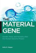 The Material Gene: Gender, Race, and Heredity After the Human Genome Project (Biopolitics: Medicine, Technoscience, and Health in the 21st Century)