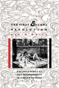 First Sexual Revolution : the Emergence of Male Heterosexuality in Modern America (92 Edition)