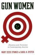 Gun Women Firearms & Feminism in Contemporary America