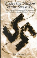 Under the shadow of the swastika the moral dilemmas of resistance & collaboration in Hitlers Europe