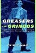 Greasers and Gringos: Latinos, Law, and the American Imagination (Critical America)