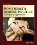 Home health nursing practice :concepts & application