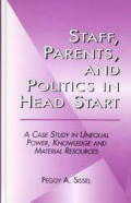 Staff, Parents and Politics in Head Start: A Case Study in Unequal Power, Knowledge and Material Resources