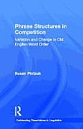 Phrase Structures in Competition: Variation and Change in Old English Word Order