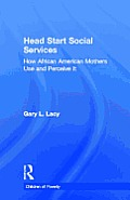 Head Start Social Services: How African American Mothers Use and Preceive Them (Children of Poverty)