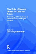 The History of Mental Illness in Criminal Cases: The English Tradition: The Role of Mental Illness in Criminal Trials