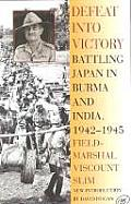 Defeat Into Victory Battling Japan in Burma & India 1942 1945