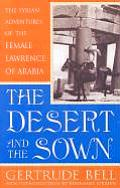 Desert & the Sown The Syrian Adventures of the Female Lawrence of Arabia