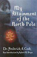 My Attainment of the Pole: Being the Record of the Expedition That First Reached the Boreal Center, 1907-1909