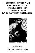 Housing, Care and Psychological Wellbeing of Captive and Laboratory Primates (Noyes Series in Animal Behavior, Ecology, Conservation, and)
