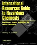 International Resources Guide to Hazardous Chemicals: Manufacturers, Agencies, Organizations, and Useful Sources of Information