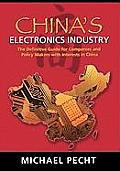 China's Electronics Industry: The Definitive Guide for Companies and Policy Makers with Interest in China