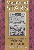 Vagabond Stars : a World History of Yiddish Theater ((Rev)96 Edition)