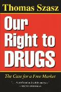 Our Right to Drugs The Case for a Freemarket