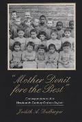 Mother Donit Fore the Best: Correspondence of a Nineteenth-Century Orphan Asylum