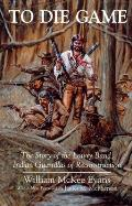To Die Game The Story of the Lowry Band Indian Guerrillas of Reconstruction