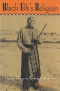 Black Elk's Religion : the Sun Dance and Lakota Catholicism (95 Edition)