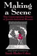 Making a Scene : the Contemporary Drama of Jewish-american Women (97 Edition)