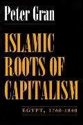 Islamic Roots of Capitalism Egypt 1760 1840