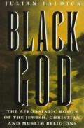 Black God The Afroasiatic Roots of the Jewish Christian & Muslim Religions