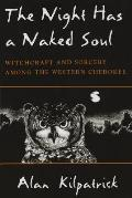 Night Has a Naked Soul: Witchcraft and Sorcery Among the Western Cherokee