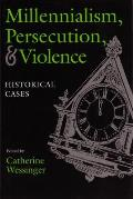 Millennialism, Persecution, and Violence: Historical Cases