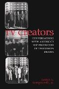 TV Creators: Conversations with America's Top Producers of Television Drama