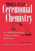 Ceremonial Chemistry : the Ritual Persecution of Drugs, Addicts, and Pushers (Revised Edition) (04 Edition)