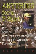 Anything for A T Shirt Fred LeBow & the New York City Marathon the Worlds Greatest Footrace