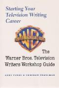 Starting Your Television Writing Career: The Warner Bros. Television Writiers Workshop Guide (Television Series)
