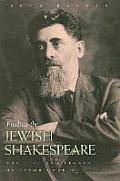 Finding the Jewish Shakespeare The Life & Legacy of Jacob Gordin