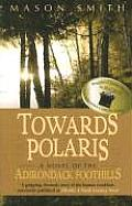 Towards Polaris: A Story of the Adirondack Foothills (Fiction) Cover