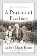 Portrait of Pacifists Le Chambon the Holocaust & the Lives of Andre & Magda Trocme