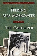 Feeding Mrs. Moskowitz and the Caregiver Cover