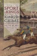 The Sport of Kings and the Kings of Crime: Horse Racing, Politics, and Organized Crime in New York, 18651913