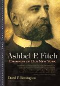 Ashbel P. Fitch: Champion of Old New York