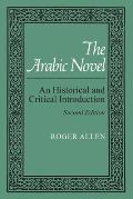 The Arabic Novel: An Historical and Critical Introduction (Contemporary Issues in the Middle East)