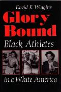 Glory Bound Black Athletes in a White America