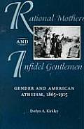 Rational Mothers & Infidel Gentlemen Gender & American Atheism 1865 1915