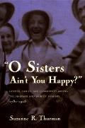 O Sisters Ain't You Happy?:...