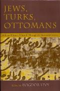 Jews, Turks, and Ottomans : Shared History, Fifteenth Through the Twentieth Century (02 Edition)