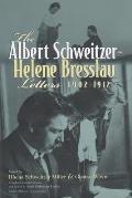 The Albert Schweitzer-Helene Bresslau Letters, 1902-1912