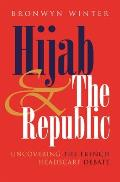 Hijab and the Republic: Uncovering the French Headscarf Debate