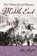 The Urban Social History of the Middle East, 1750-1950