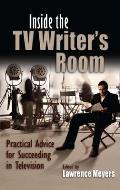 Inside the TV Writers Room: Practical Advice for Succeeding in Television