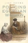 Policing Egyptian Women: Sex, Law, and Medicine in Khedival Egypt Cover