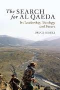 The Search for Al Qaeda: Its Leadership, Ideology, and Future Cover
