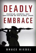 Deadly Embrace Pakistan America & the Future of the Global Jihad